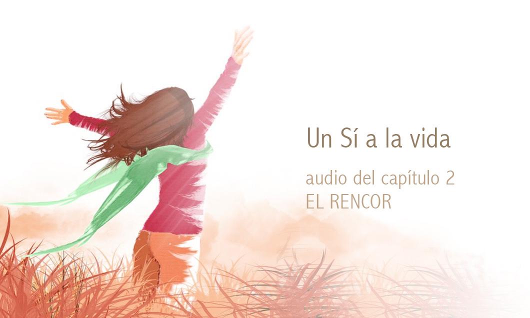 «Un si a la vida» , por Maite Domènech. Audio del capítulo 2: El Rencor